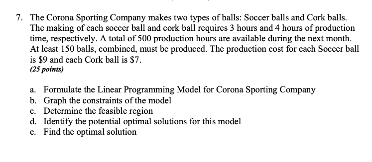 7. The Corona Sporting Company makes two types of balls: Soccer balls and Cork balls. The making of each soccer ball and cork