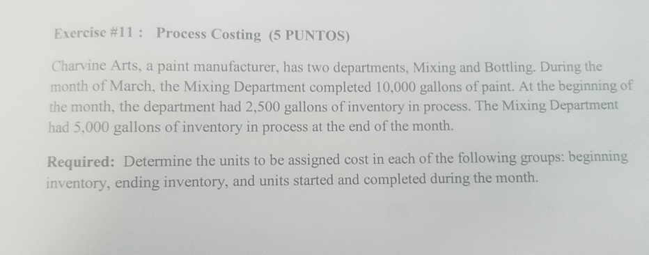 Exercise #11: Process Costing (5 PUNTOS) Charvine Arts, a paint manufacturer, has two departments, Mixing and Bottling. Durin