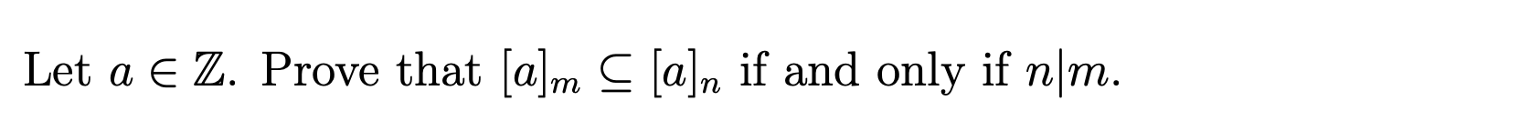 Let a € Z. Prove that [a]m 5 [a]n if and only if n|m.