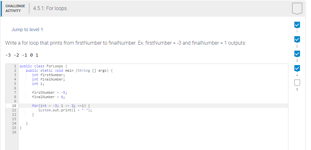 CHALLENGE ACTIVITY 4.5.1: For loops. Jump to level 1 Write a for loop that prints from firstNumber to finalNumber. Ex: firstN