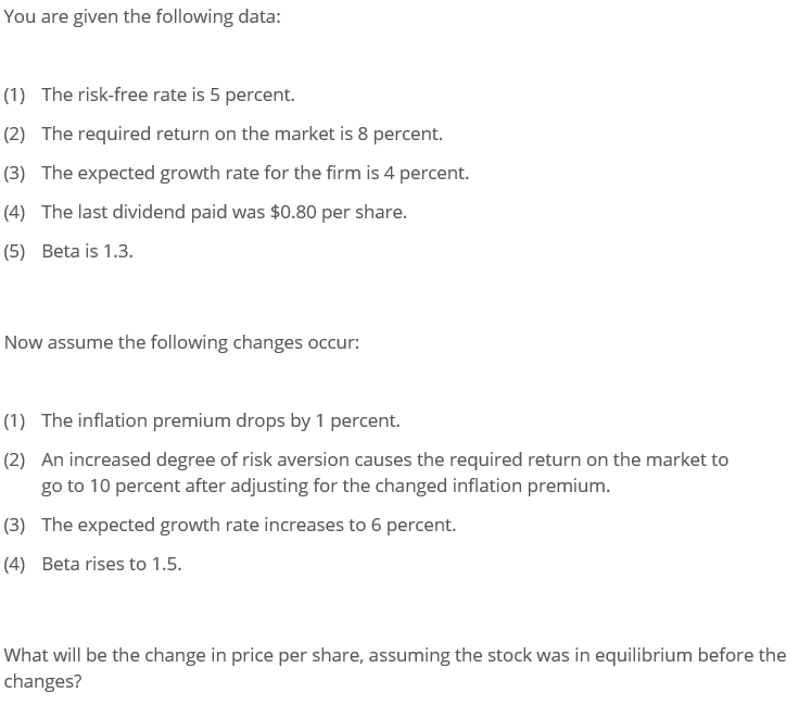 You are given the following data: (1) The risk-free rate is 5 percent. (2) The required return on the market is 8 percent. (3