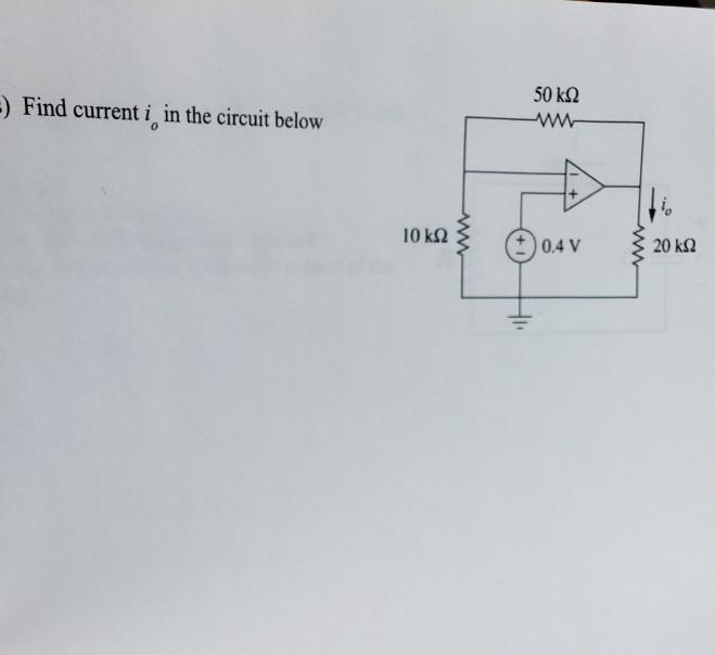 50 ΚΩ =) Find current i in the circuit below 10 ΚΩξ : 0.4V & 20 ΚΩ