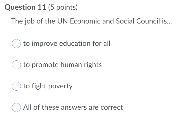 Question 11 (5 points) The job of the UN Economic and Social Council is... to improve education for all to promote human righ