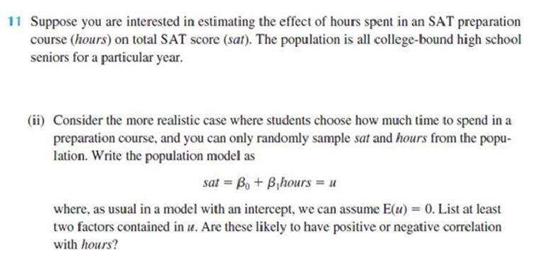 11 Suppose you are interested in estimating the effect of hours spent in an SAT preparation course (hours) on total SAT score