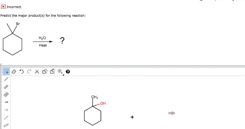 Incorrect Predict the major product(s) for the following reaction: Br H20 ? Heat CH3 OH HBr +