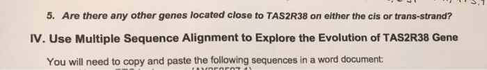 S,T 5. Are there any other genes located close to TAS2R38 on either the cis or trans-strand? IV. Use Multiple Sequence Alignm