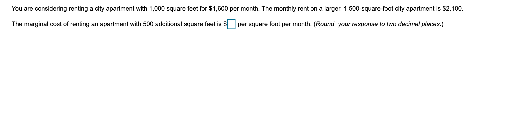 You are considering renting a city apartment with 1,000 square feet for $1,600 per month. The monthly rent on a larger, 1,500