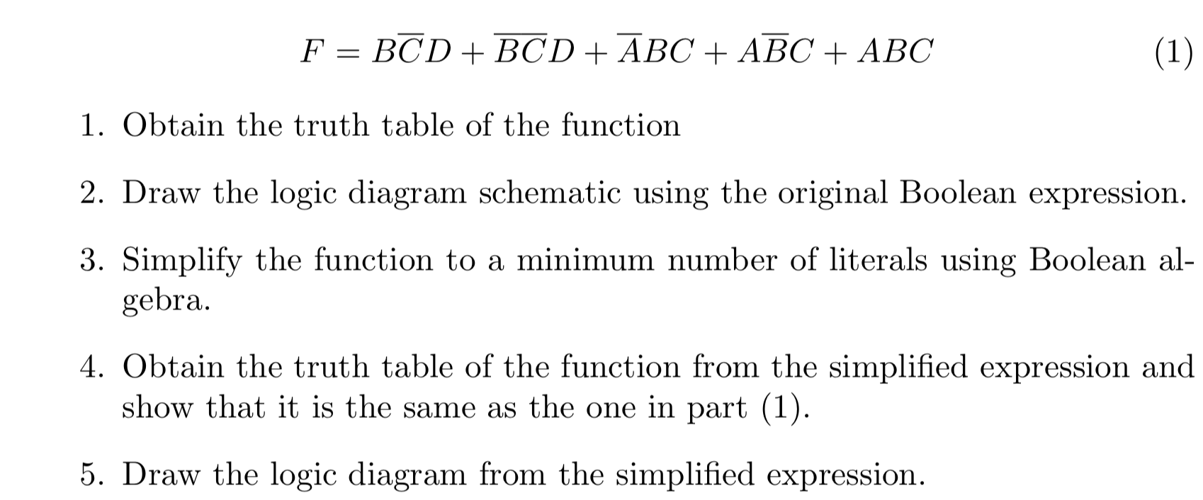 F = BCD + BCD +Ä€BC + ABC + ABC 1. Obtain the truth table of the function 2. Draw the logic diagram schematic using the origin