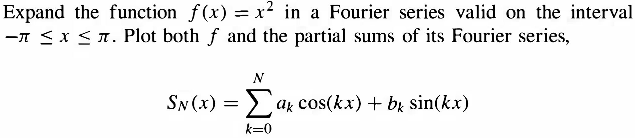 Expand the function f(x) = x2 in a Fourier series valid on the interval -1 < x < 1. Plot both f and the partial sums of its F