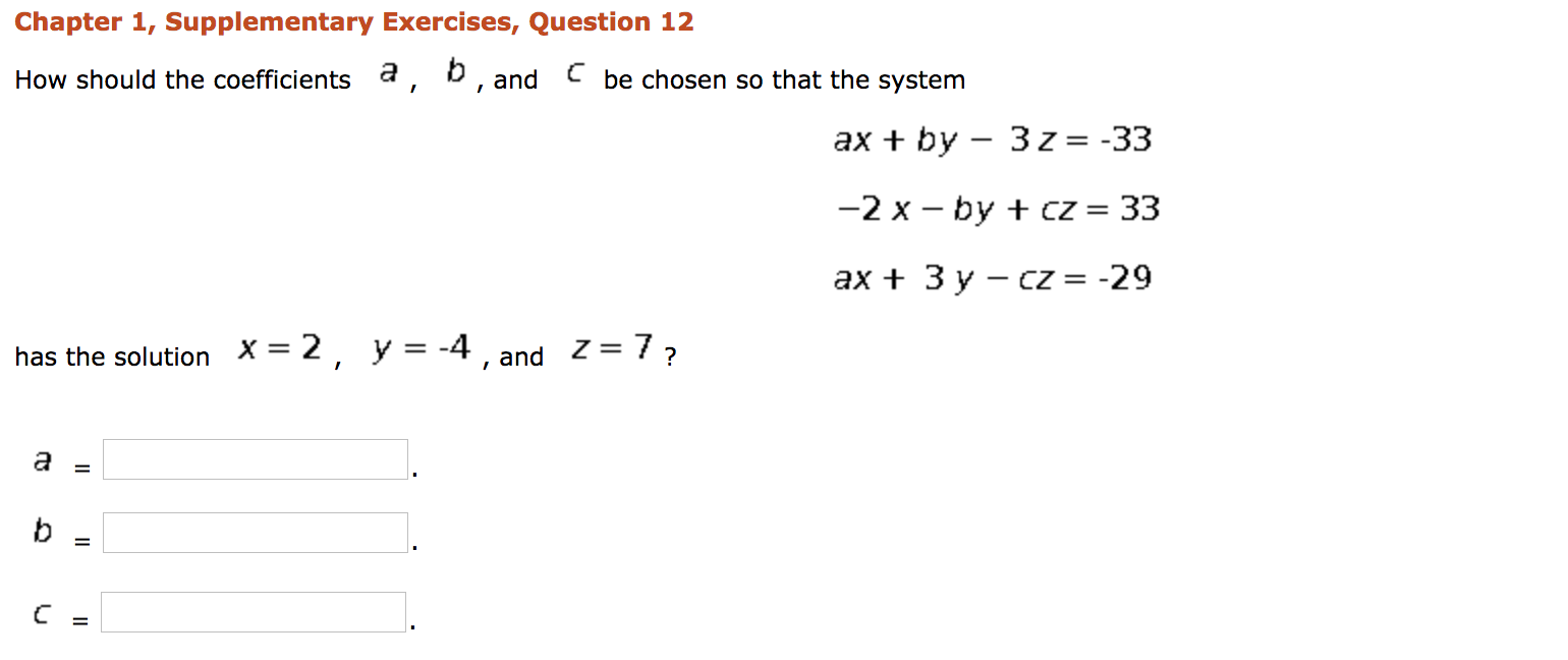 Chapter 1, Supplementary Exercises, Question 12 How should the coefficients a, b, and C be chosen so that the system ax + by