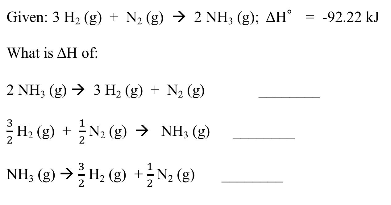 Given: 3 H, (g) + N2 (g) → 2 NH; (g); AH° = -92.22 kJ What is AH of: MIN 2 NHz (g) + 3 H2 (g) + N2 (g) Hz (8) + + N2 (9) ► NH