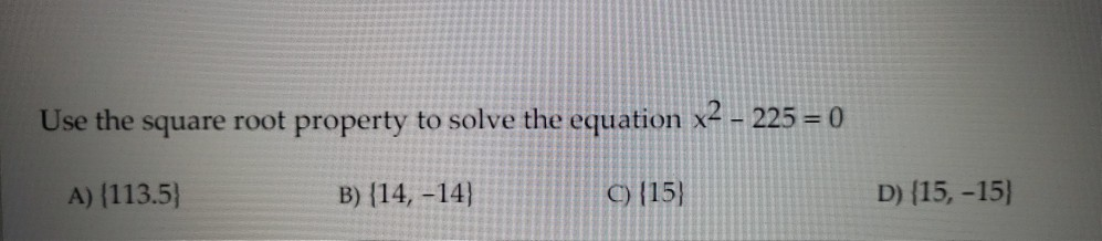 Solved Use The Square Root Property To Solve The Equation Chegg Com The fastest way would be to type 225, followed by the square root key, in a calculator. chegg