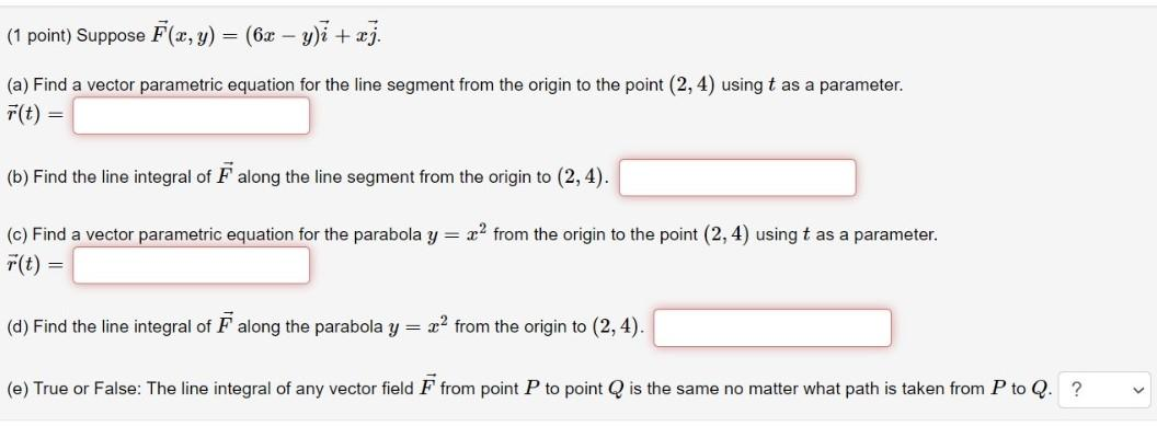 (1 point) Suppose F(x, y) = (6x - y)i + xj. (a) Find a vector parametric equation for the line segment from the origin to the
