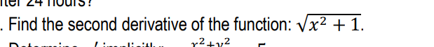 . Find the second derivative of the function: Vx2 + 1. 2+12 INNI