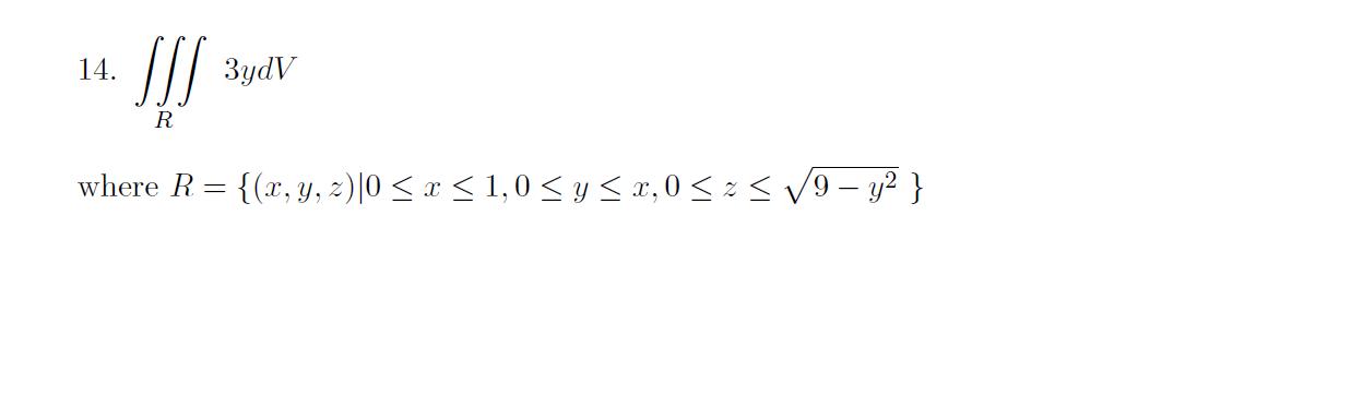 14. SS] 34dV R where R= {(x, y, z) 0 < x <1,0 Sy <2,05z5V9 – 32 }