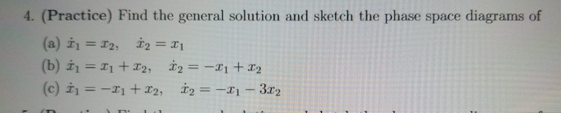 4. (Practice) Find the general solution and sketch the phase space diagrams of (a) t1 = 12, 12 = ri (b) 11 = I1 + 12, 12 = -2
