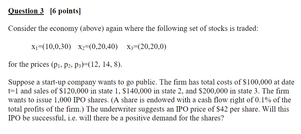Question 3 [6 points] Consider the economy (above) again where the following set of stocks is traded: X1=(10,0,30) X2=(0,20,4