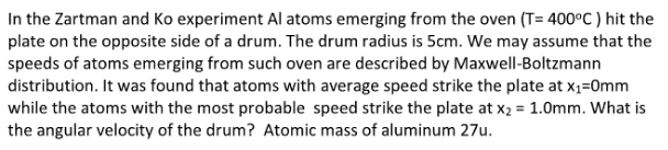In the Zartman and Ko experiment Al atoms emerging from the oven (T= 400°C ) hit the plate on the opposite side of a drum. Th