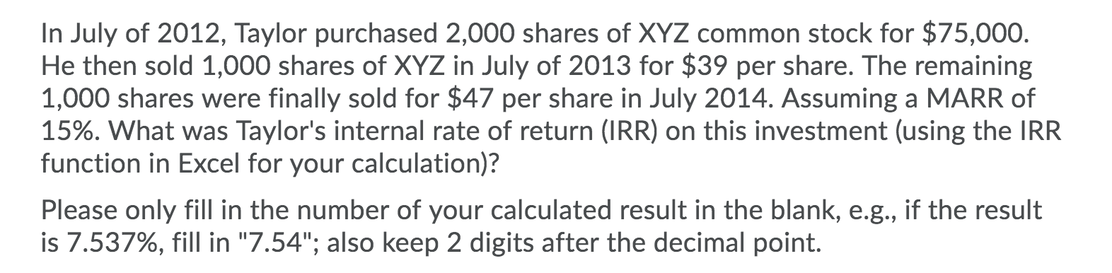 In July of 2012, Taylor purchased 2,000 shares of XYZ common stock for $75,000. He then sold 1,000 shares of XYZ in July of 2