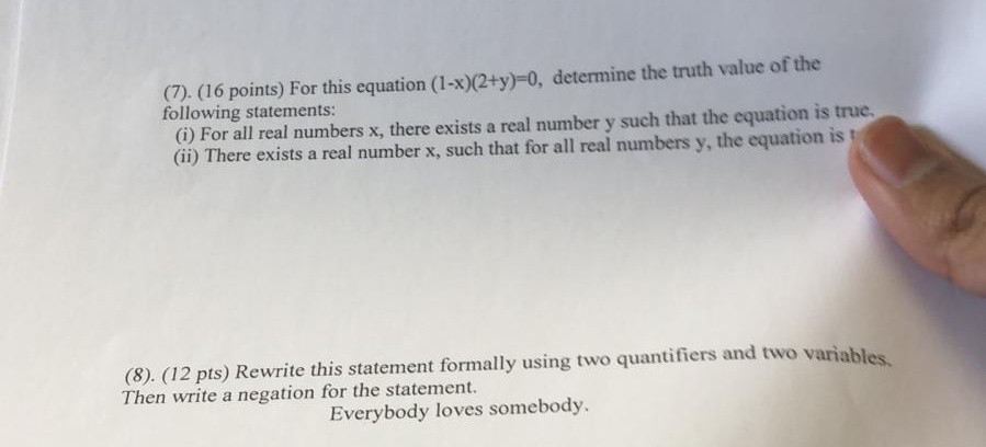 (7). (16 points) For this equation (1-x)(2+y)=0, determine the truth value of the following statements: (i) For all real numb