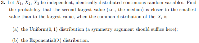 3. Let X1, X2, X3 be independent, identically distributed continuous random variables. Find the probability that the second l