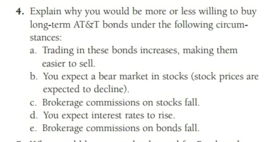 4. Explain why you would be more or less willing to buy long-term AT&T bonds under the following circum- stances: a. Trading