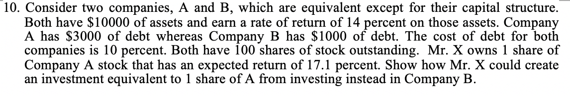 10. Consider two companies, A and B, which are equivalent except for their capital structure. Both have $10000 of assets and