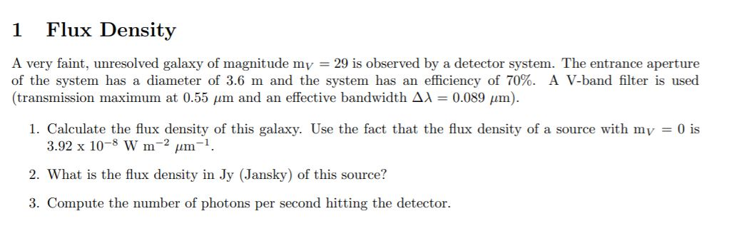 1 Flux Density A very faint, unresolved galaxy of magnitude my = 29 is observed by a detector system. The entrance aperture o