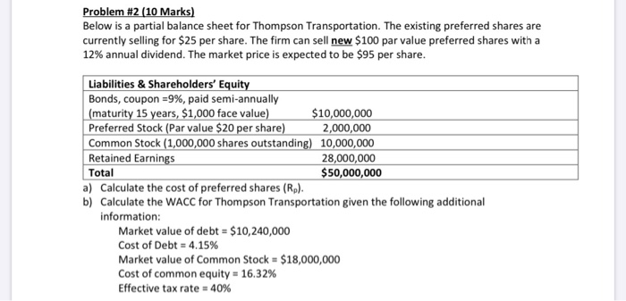 Problem #2 (10 Marks) Below is a partial balance sheet for Thompson Transportation. The existing preferred shares are current