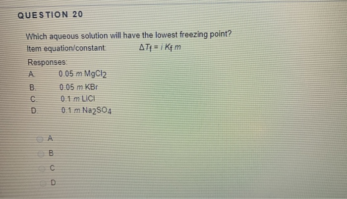 Solved: QUESTION 20 Which Aqueous Solution Will Have The L ...