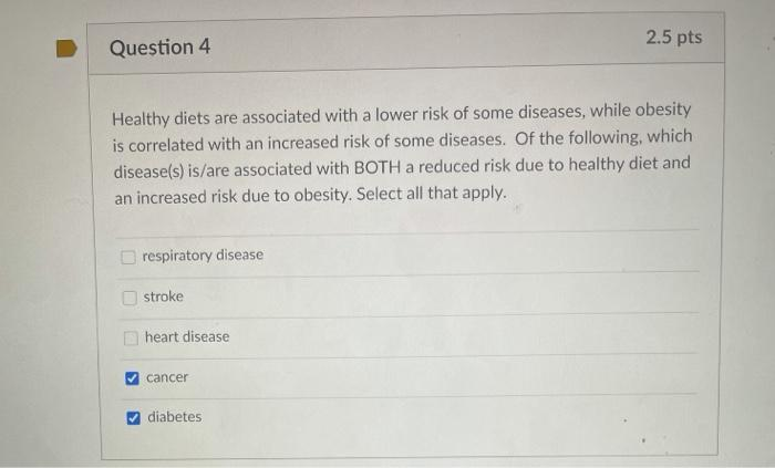 2.5 pts Question 4 Healthy diets are associated with a lower risk of some diseases, while obesity is correlated with an incre