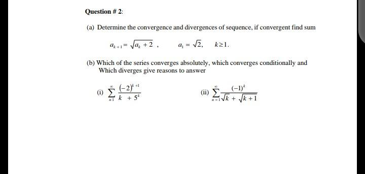 Question # 2: (a) Determine the convergence and divergences of sequence, if convergent find sum 4.- 1a + 2 a = 12, k21. (b) W