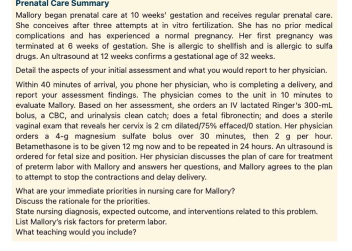 Prenatal Care Summary Mallory began prenatal care at 10 weeks gestation and receives regular prenatal care. She conceives af