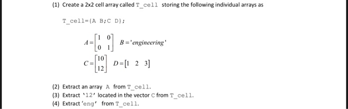 1 Create A 2x2 Cell Array Called T Cell Storing The Chegg Com