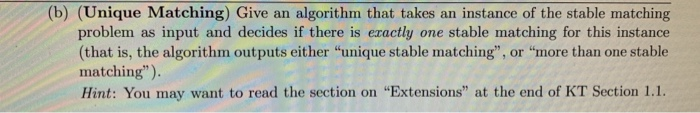 (b) (Unique Matching) Give an algorithm that takes an instance of the stable matching problem as input and decides if there i