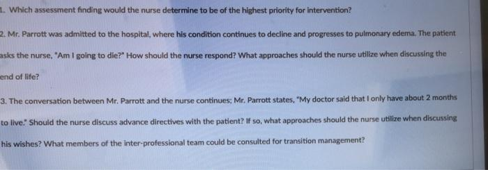 1. Which assessment finding would the nurse determine to be of the highest priority for intervention? 2. Mr. Parrott was admi