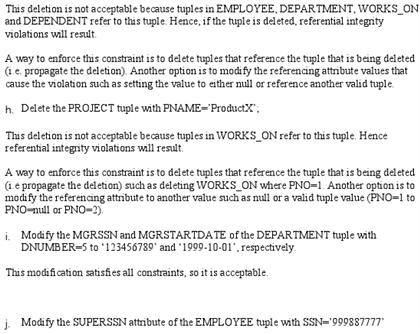 This deletion is not acceptable because tuples in EMPLOYEE, DEPARTMENT. WORKS ON and DEPENDENT refer to this tuple Hence, if