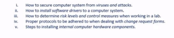 i. iii. How to secure computer system from viruses and attacks. How to install software drivers to a computer system. How to