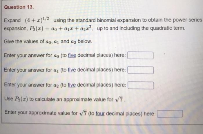 Question 13. Expand (4 + x)1/2 using the standard binomial expansion to obtain the power series expansion, P2(x) = a0 +212 +