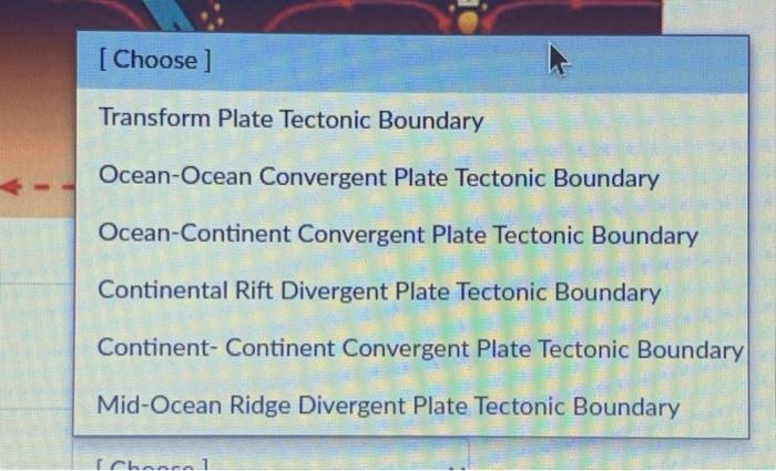 [Choose ] Transform Plate Tectonic Boundary Ocean-Ocean Convergent Plate Tectonic Boundary Ocean-Continent Convergent Plate T