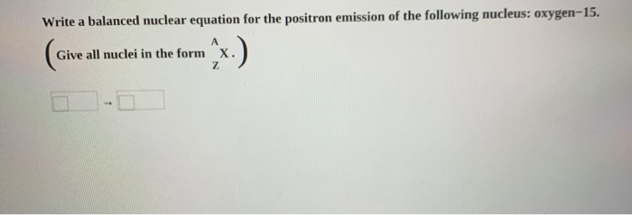 solved write a balanced nuclear equation for the positron