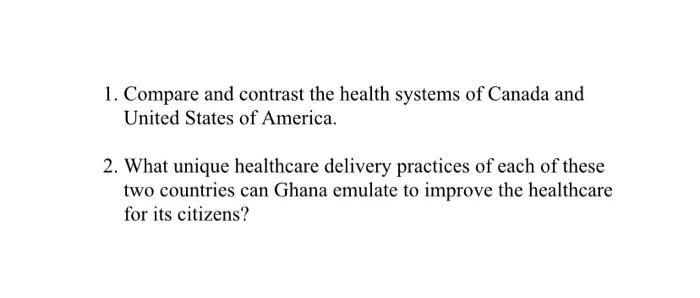1. Compare and contrast the health systems of Canada and United States of America. 2. What unique healthcare delivery practic