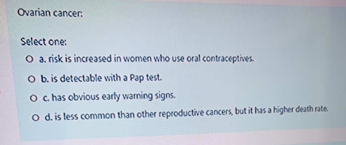 Solved Ovarian Cancer Select One O A Risk Is Increased Chegg Com