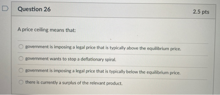 Solved Question 26 2 5 Pts A Price Ceiling Means That Go Chegg Com