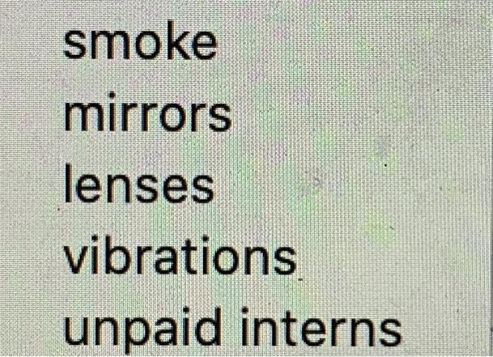smoke mirrors lenses vibrations unpaid interns