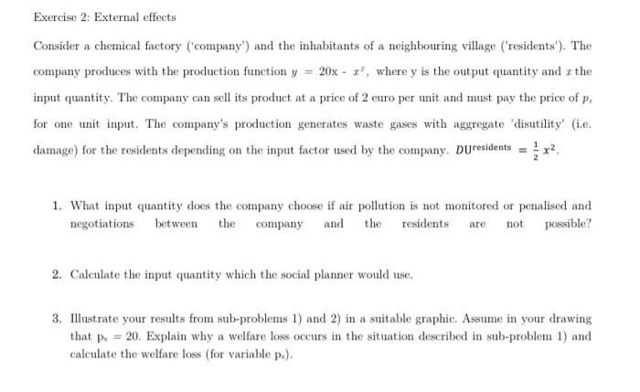Exercise 2: External effects Consider a chemical factory (company) and the inhabitants of a neighbouring village (resident