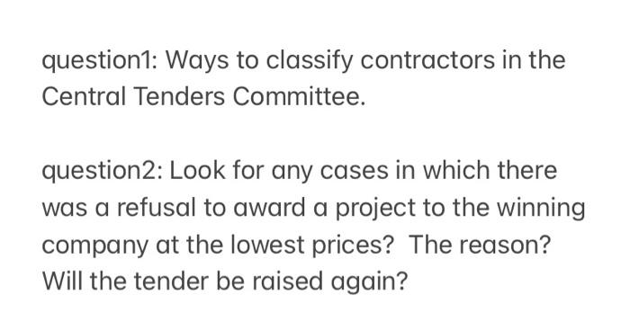 question1: Ways to classify contractors in the Central Tenders Committee. question2: Look for any cases in which there was a