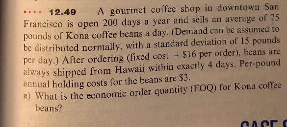 .... 12.49 A gourmet coffee shop in downtown San Francisco is open 200 days a year and sells an average of 75 pounds of Kona