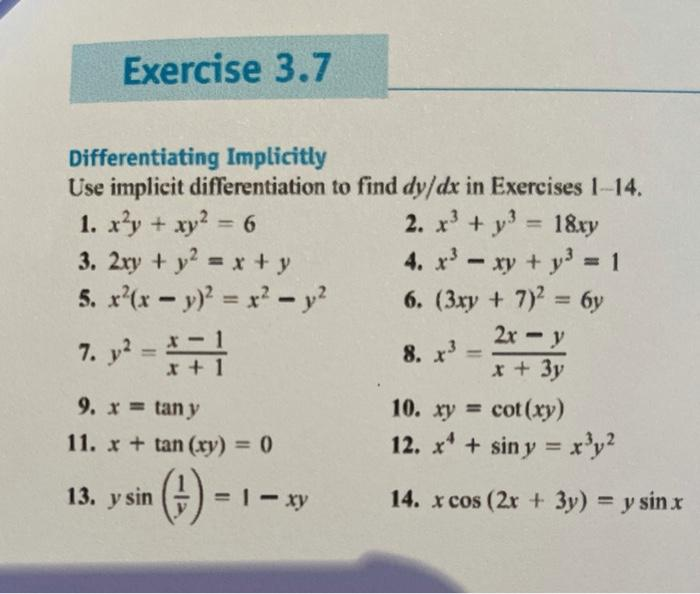 Exercise 3.7 Differentiating Implicitly Use implicit differentiation to find dy/dx in Exercises 1-14. 1. x²y + xy2 = 6 2. x3