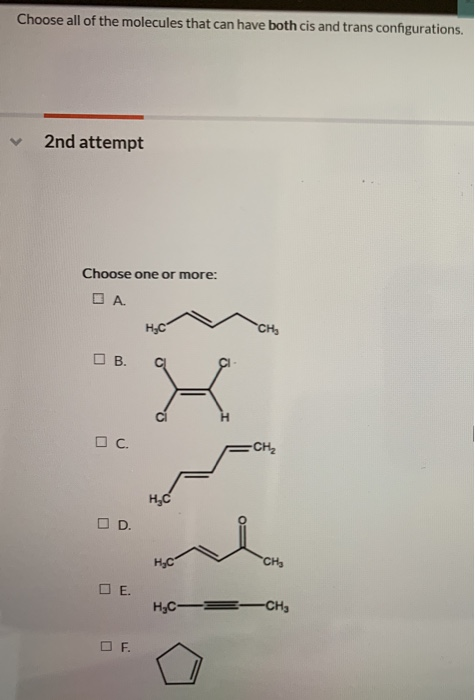 Solved: Choose All Of The Molecules That Can Have Both Cis ...